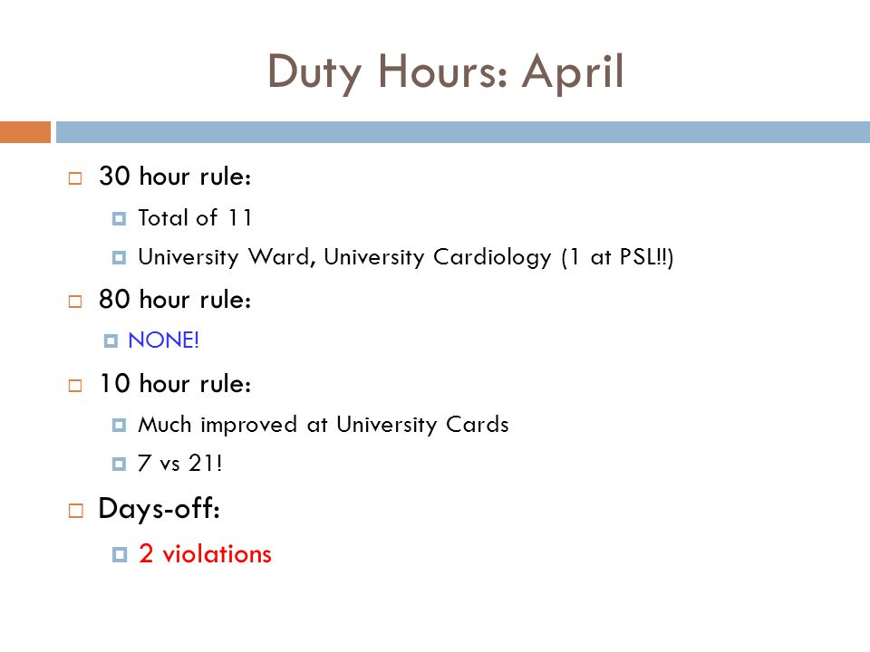 Duty Hours: April  30 hour rule:  Total of 11  University Ward, University Cardiology (1 at PSL!!)  80 hour rule:  NONE.