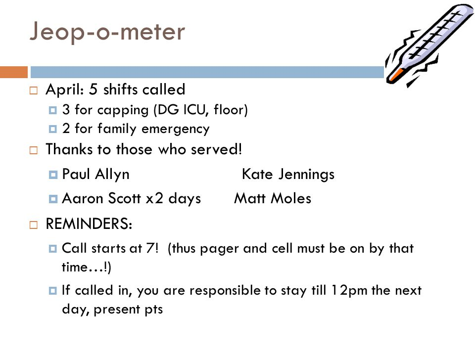 Jeop-o-meter  April: 5 shifts called  3 for capping (DG ICU, floor)  2 for family emergency  Thanks to those who served!  Paul Allyn Kate Jenning