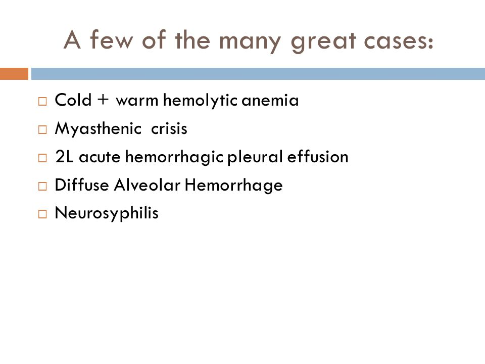 A few of the many great cases:  Cold + warm hemolytic anemia  Myasthenic crisis  2L acute hemorrhagic pleural effusion  Diffuse Alveolar Hemorrhag
