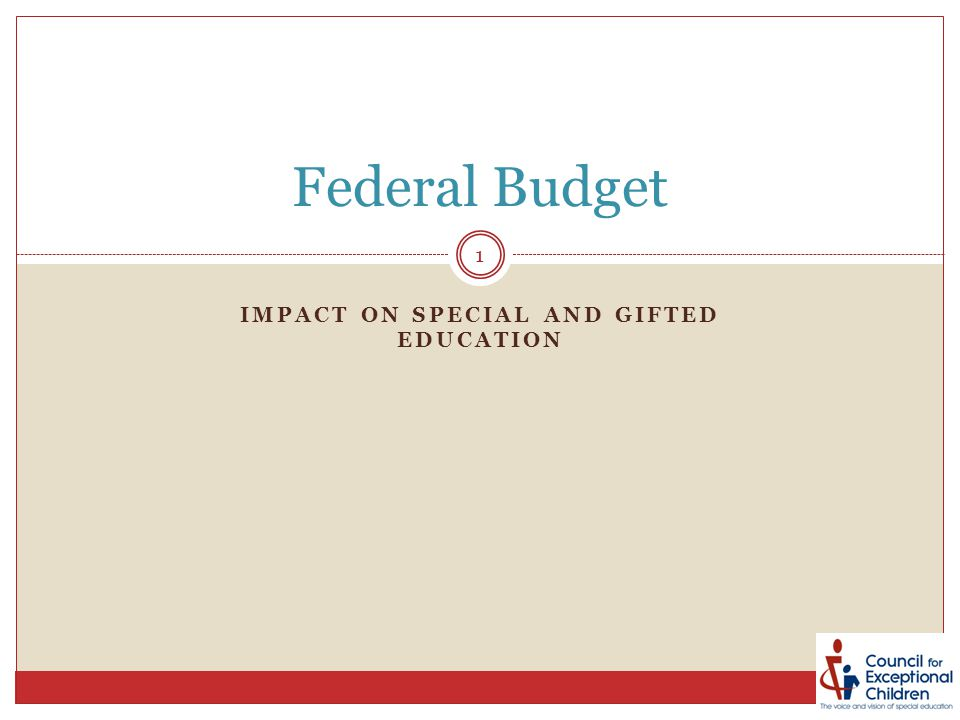IMPACT ON SPECIAL AND GIFTED EDUCATION Federal Budget 1