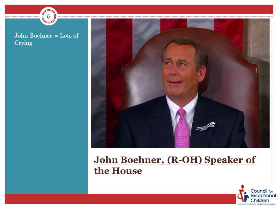 6 John Boehner, (R-OH) Speaker of the House John Boehner = Lots of Crying