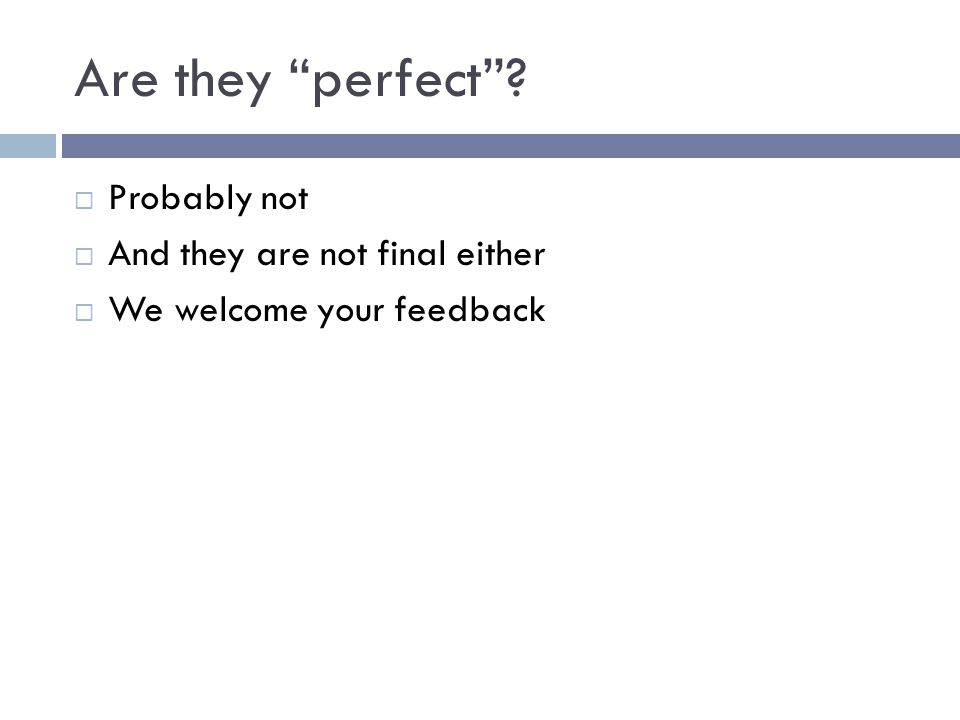 Are they perfect  Probably not  And they are not final either  We welcome your feedback