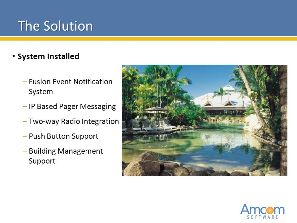 The Solution System Installed –Fusion Event Notification System –IP Based Pager Messaging –Two-way Radio Integration –Push Button Support –Building Ma