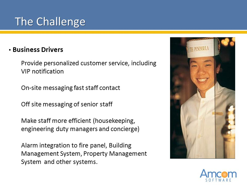 2010 Amcom Software CONFIDENTIAL The Challenge Business Drivers Provide personalized customer service, including VIP notification On-site messaging fa