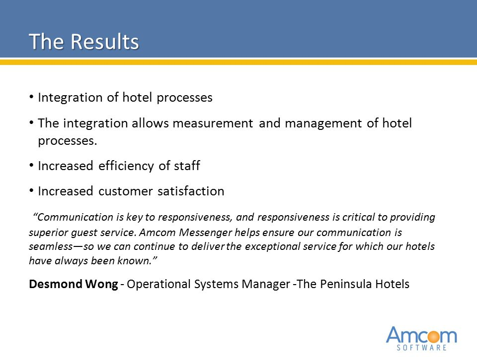 2010 Amcom Software CONFIDENTIAL The Results Integration of hotel processes The integration allows measurement and management of hotel processes. Incr
