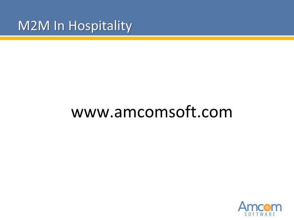 2010 Amcom Software CONFIDENTIAL www.amcomsoft.com M2M In Hospitality