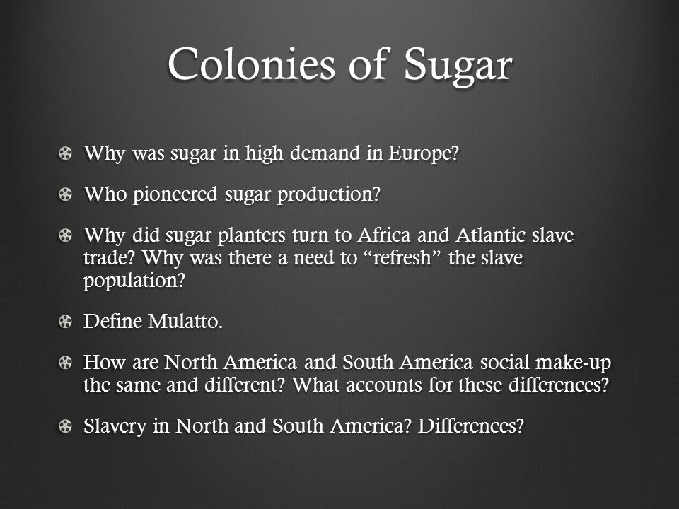 Colonies of Sugar Why was sugar in high demand in Europe.
