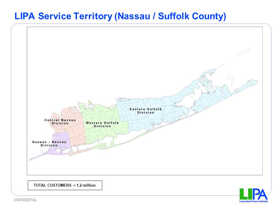 CONFIDENTIAL LIPA Service Territory (Nassau / Suffolk County) TOTAL CUSTOMERS = 1.2 million