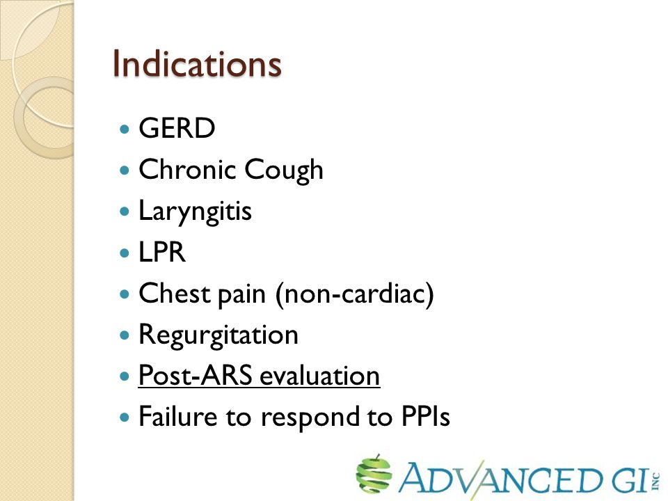 Indications GERD Chronic Cough Laryngitis LPR Chest pain (non-cardiac) Regurgitation Post-ARS evaluation Failure to respond to PPIs