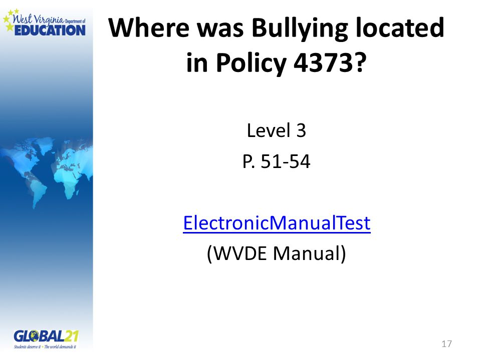 Where was Bullying located in Policy 4373 Level 3 P. 51-54 ElectronicManualTest (WVDE Manual) 17