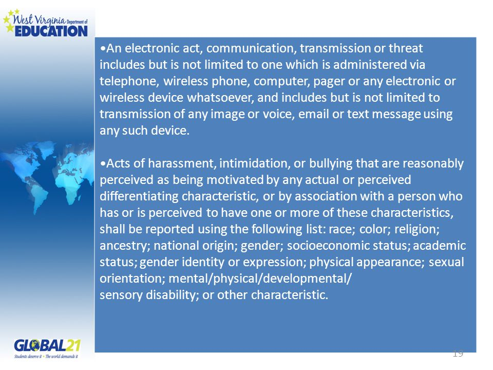 An electronic act, communication, transmission or threat includes but is not limited to one which is administered via telephone, wireless phone, computer, pager or any electronic or wireless device whatsoever, and includes but is not limited to transmission of any image or voice, email or text message using any such device.