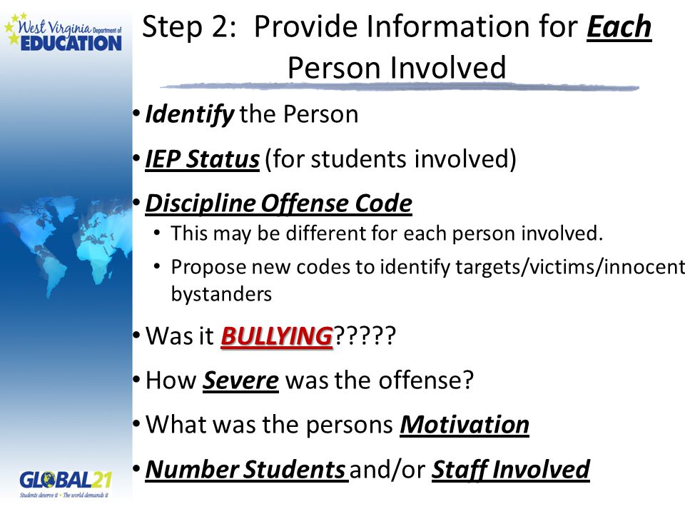 Step 2: Provide Information for Each Person Involved Identify the Person IEP Status (for students involved) Discipline Offense Code This may be different for each person involved.