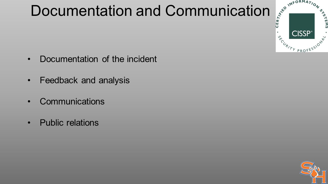 Documentation and Communication Documentation of the incident Feedback and analysis Communications Public relations