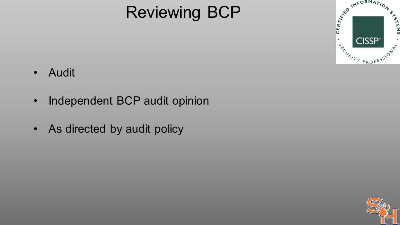 Reviewing BCP Audit Independent BCP audit opinion As directed by audit policy