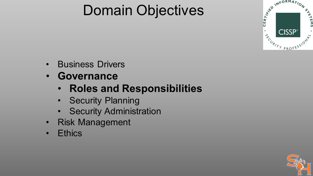 Domain Objectives Business Drivers Governance Roles and Responsibilities Security Planning Security Administration Risk Management Ethics