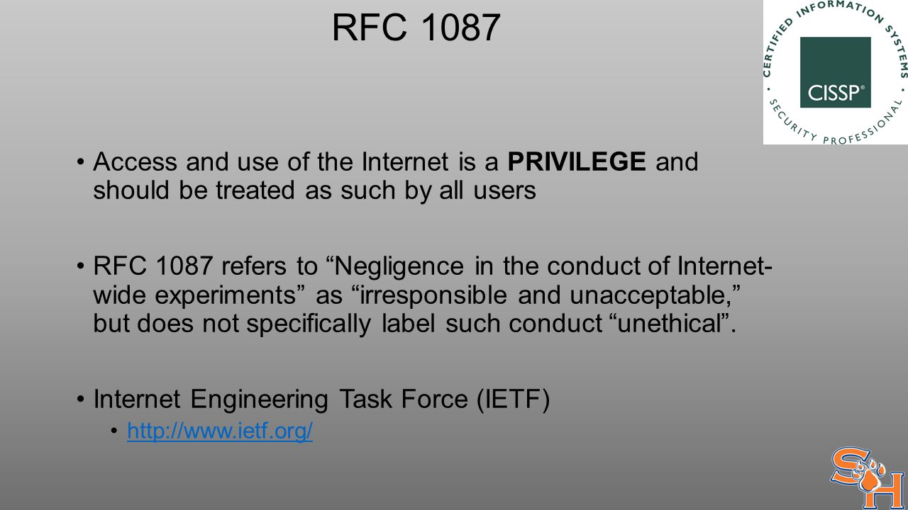 RFC 1087 Access and use of the Internet is a PRIVILEGE and should be treated as such by all users RFC 1087 refers to Negligence in the conduct of Internet- wide experiments as irresponsible and unacceptable, but does not specifically label such conduct unethical .