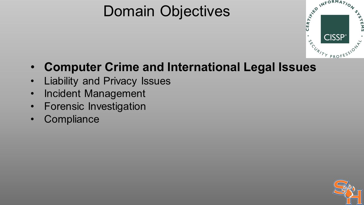 Domain Objectives Computer Crime and International Legal Issues Liability and Privacy Issues Incident Management Forensic Investigation Compliance
