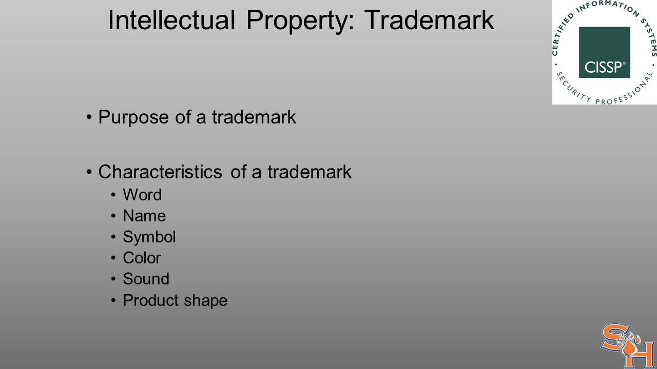 Intellectual Property: Trademark Purpose of a trademark Characteristics of a trademark Word Name Symbol Color Sound Product shape