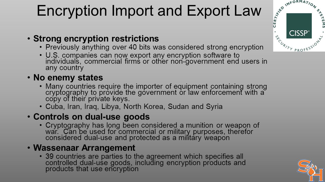 Encryption Import and Export Law Strong encryption restrictions Previously anything over 40 bits was considered strong encryption U.S.