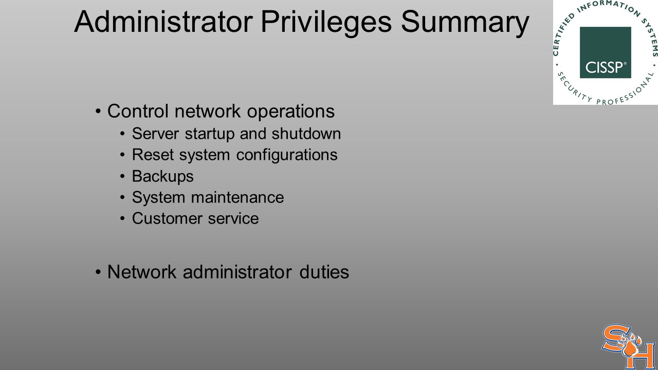Administrator Privileges Summary Control network operations Server startup and shutdown Reset system configurations Backups System maintenance Customer service Network administrator duties