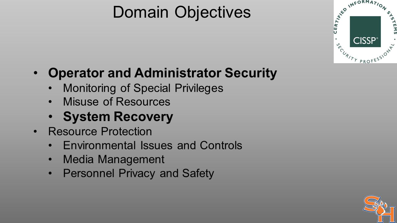 Domain Objectives Operator and Administrator Security Monitoring of Special Privileges Misuse of Resources System Recovery Resource Protection Environmental Issues and Controls Media Management Personnel Privacy and Safety