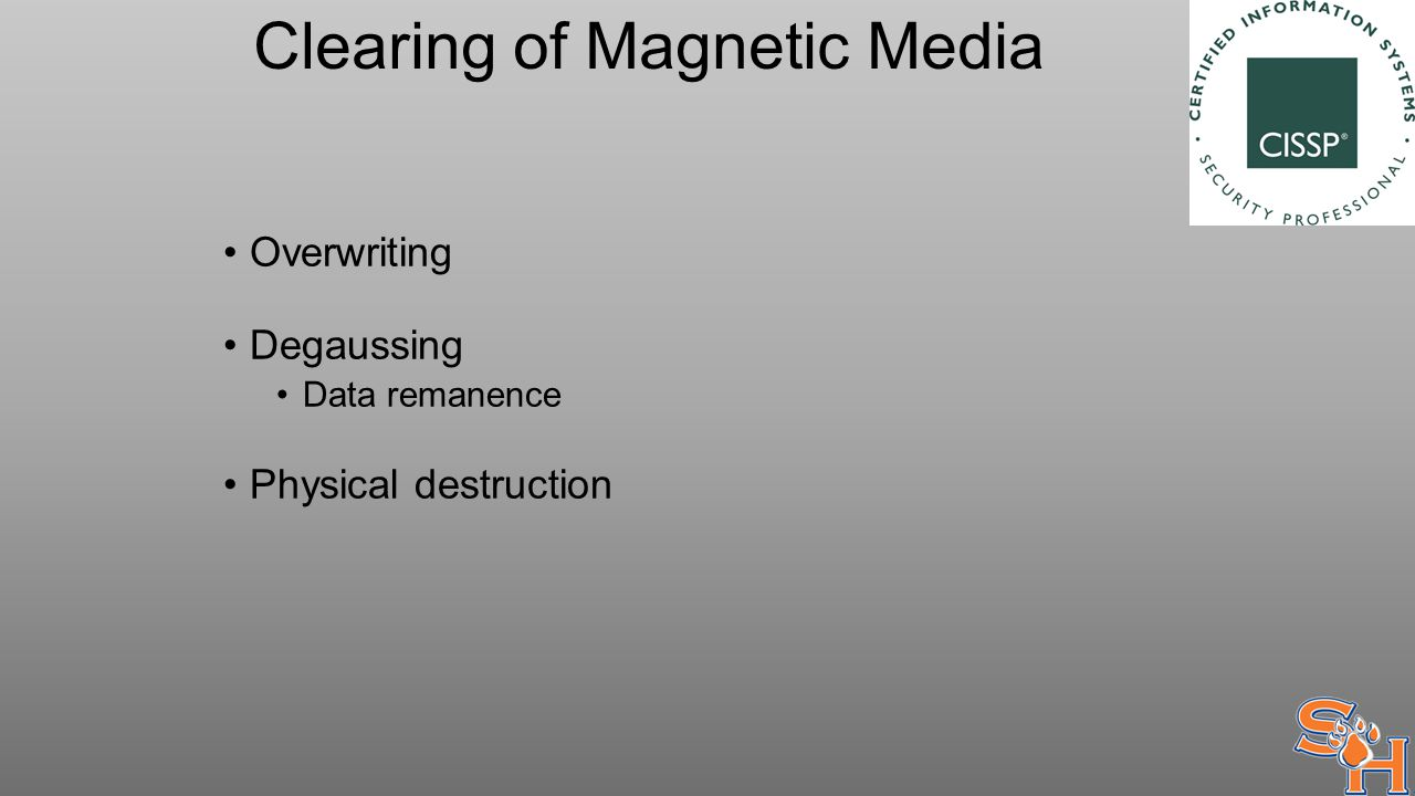Clearing of Magnetic Media Overwriting Degaussing Data remanence Physical destruction