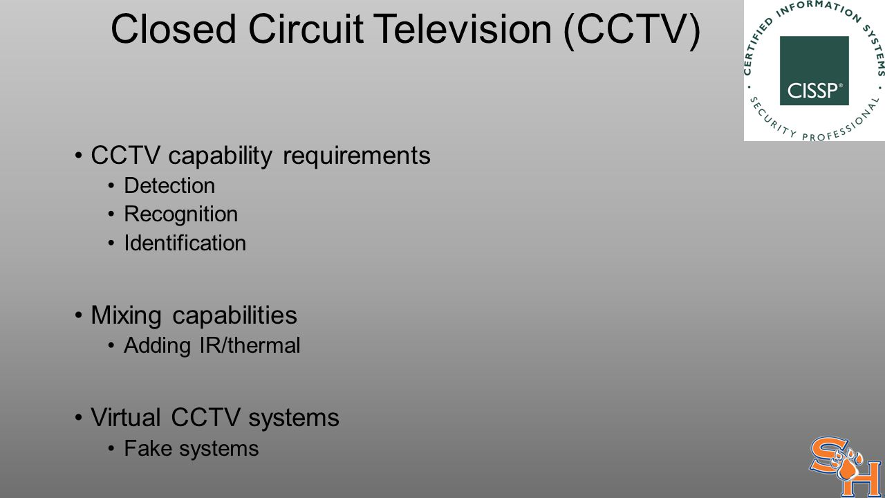 Closed Circuit Television (CCTV) CCTV capability requirements Detection Recognition Identification Mixing capabilities Adding IR/thermal Virtual CCTV systems Fake systems