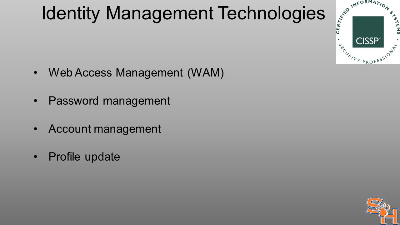 Identity Management Technologies Web Access Management (WAM) Password management Account management Profile update
