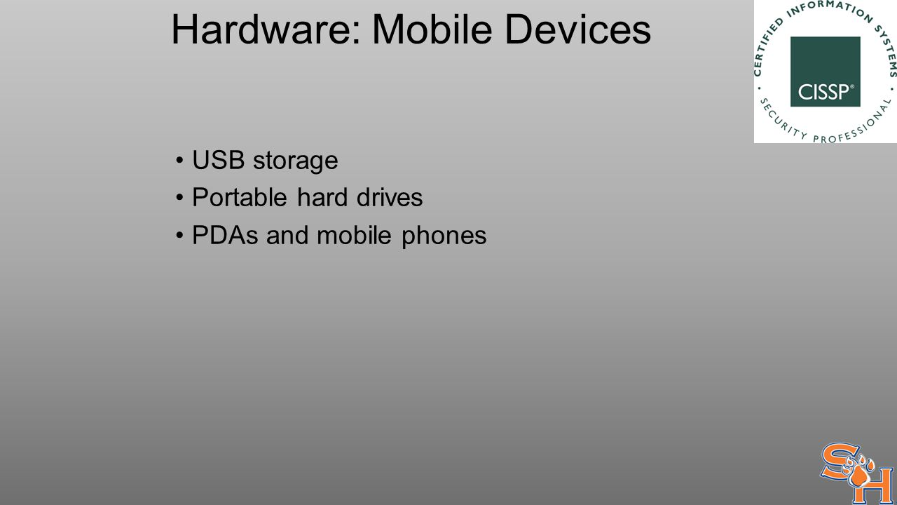 Hardware: Mobile Devices USB storage Portable hard drives PDAs and mobile phones
