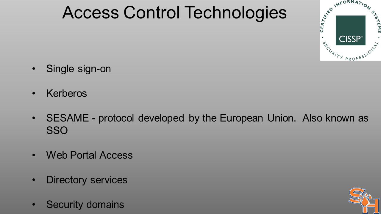 Access Control Technologies Single sign-on Kerberos SESAME - protocol developed by the European Union.