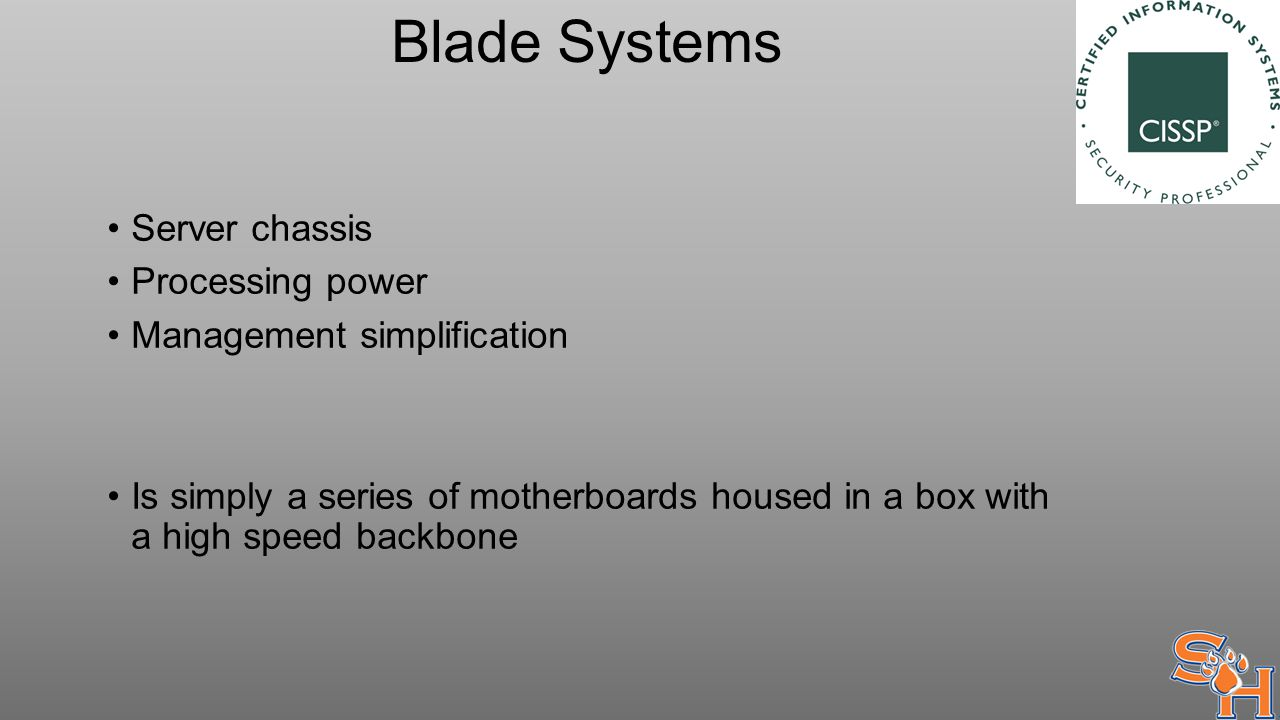 Blade Systems Server chassis Processing power Management simplification Is simply a series of motherboards housed in a box with a high speed backbone
