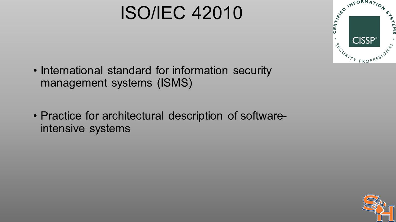 ISO/IEC 42010 International standard for information security management systems (ISMS) Practice for architectural description of software- intensive systems