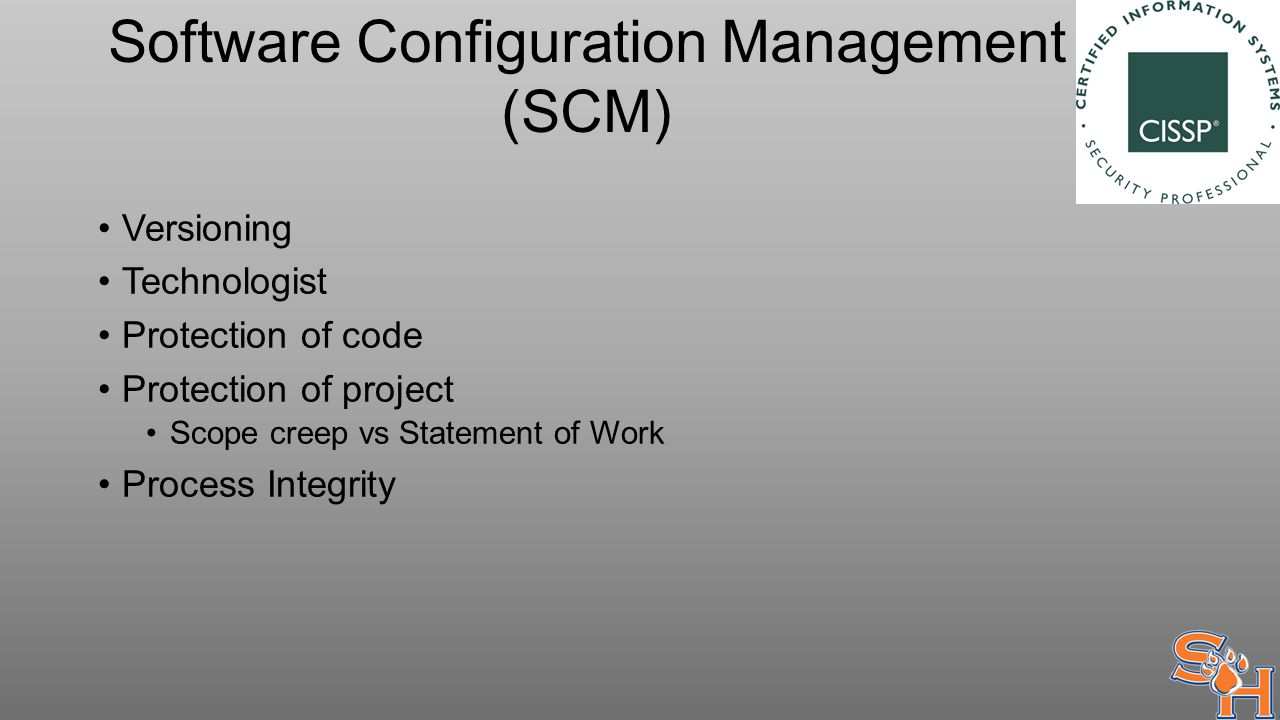 Software Configuration Management (SCM) Versioning Technologist Protection of code Protection of project Scope creep vs Statement of Work Process Integrity