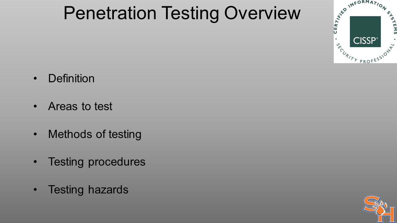Penetration Testing Overview Definition Areas to test Methods of testing Testing procedures Testing hazards