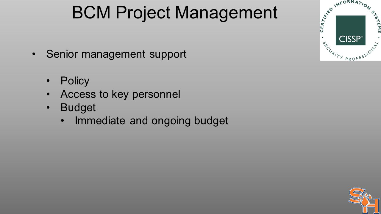 BCM Project Management Senior management support Policy Access to key personnel Budget Immediate and ongoing budget
