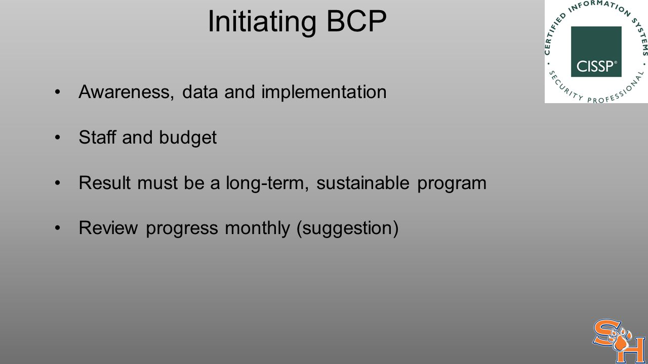 Initiating BCP Awareness, data and implementation Staff and budget Result must be a long-term, sustainable program Review progress monthly (suggestion)