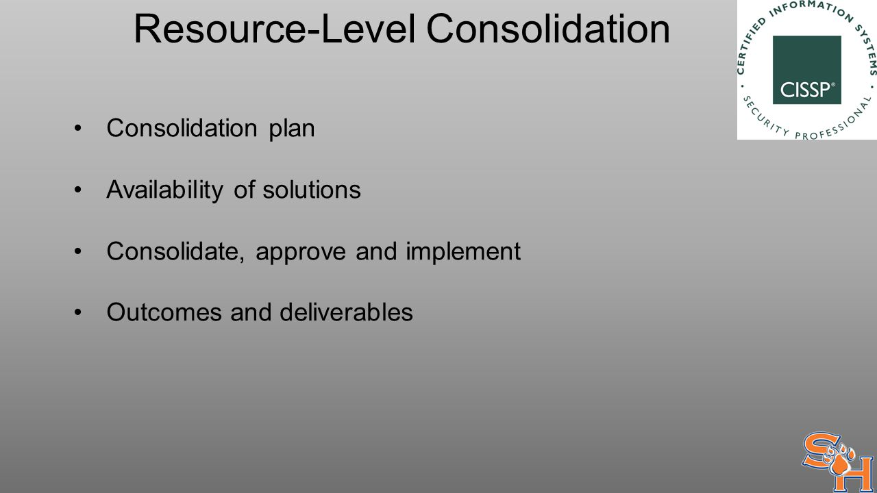 Resource-Level Consolidation Consolidation plan Availability of solutions Consolidate, approve and implement Outcomes and deliverables