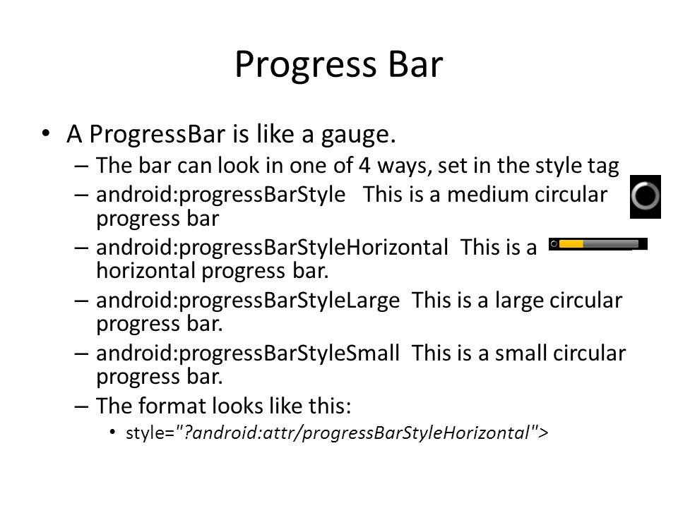 Progress Bar A ProgressBar is like a gauge.
