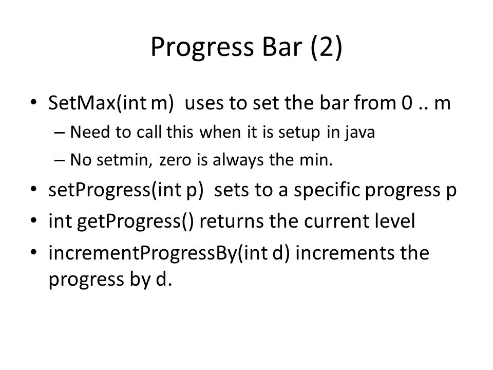 Progress Bar (2) SetMax(int m) uses to set the bar from 0..