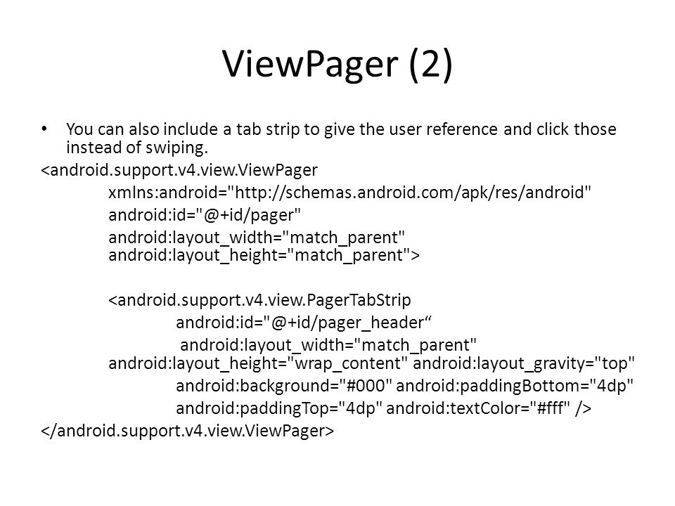 ViewPager (2) You can also include a tab strip to give the user reference and click those instead of swiping.
