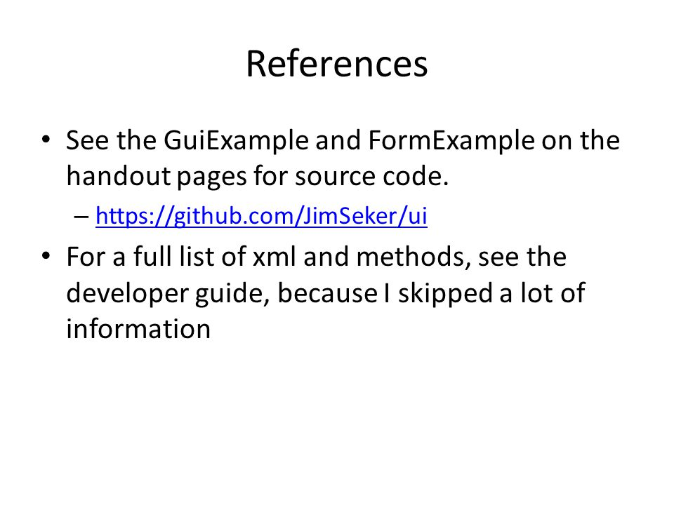 References See the GuiExample and FormExample on the handout pages for source code.