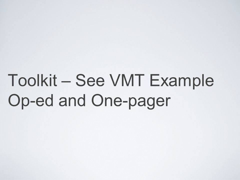Toolkit – See VMT Example Op-ed and One-pager