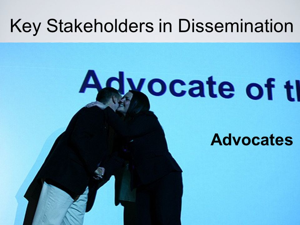 Key Stakeholders in Dissemination Advocates