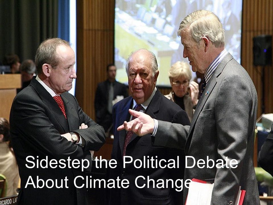 Sidestep the Political Debate About Climate Change