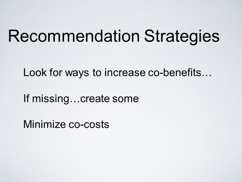 Recommendation Strategies Look for ways to increase co-benefits… If missing…create some Minimize co-costs