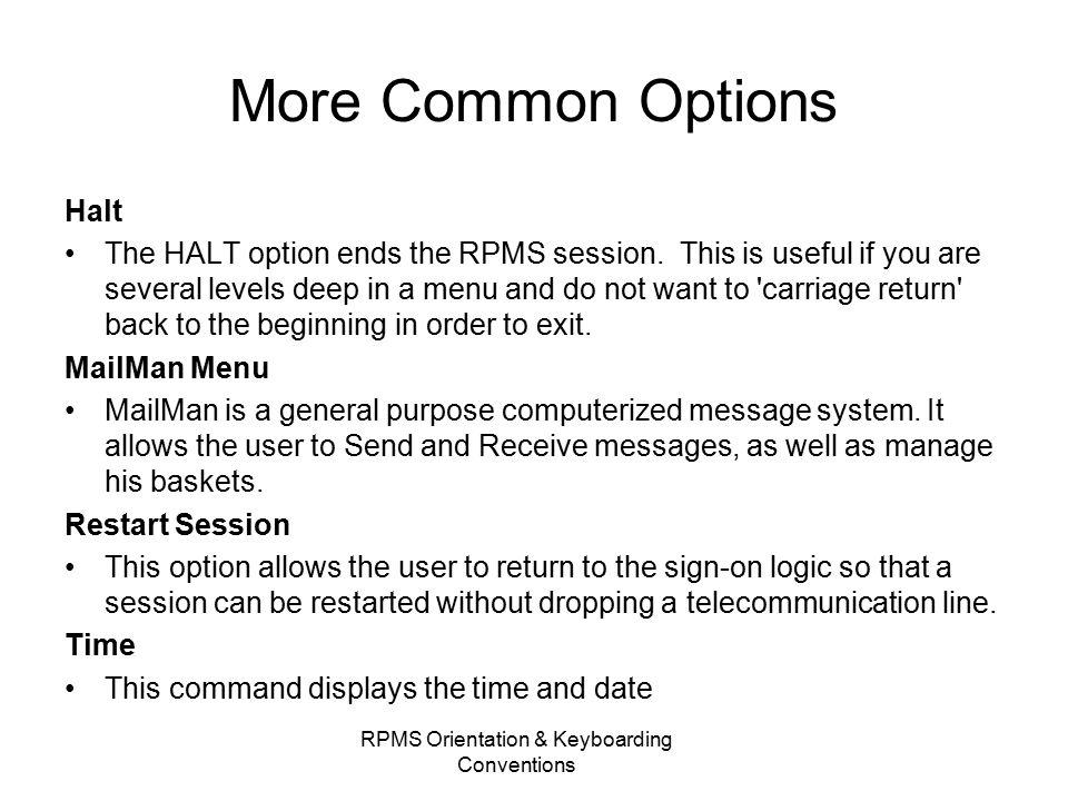 More Common Options Halt The HALT option ends the RPMS session.