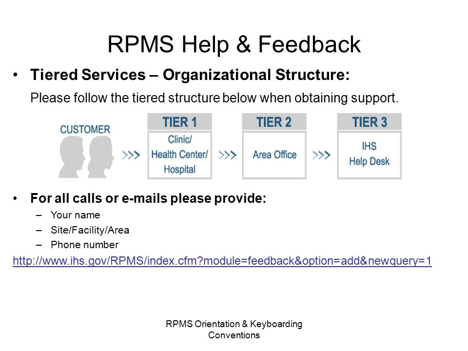 RPMS Help & Feedback Tiered Services – Organizational Structure: Please follow the tiered structure below when obtaining support.