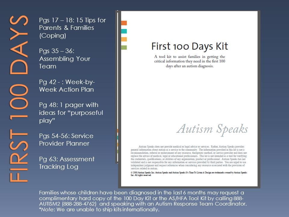 Families whose children have been diagnosed in the last 6 months may request a complimentary hard copy of the 100 Day Kit or the AS/HFA Tool Kit by ca