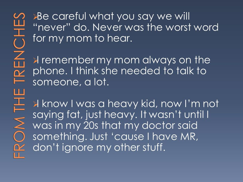 """ Be careful what you say we will """"never"""" do. Never was the worst word for my mom to hear.  I remember my mom always on the phone. I think she needed"""