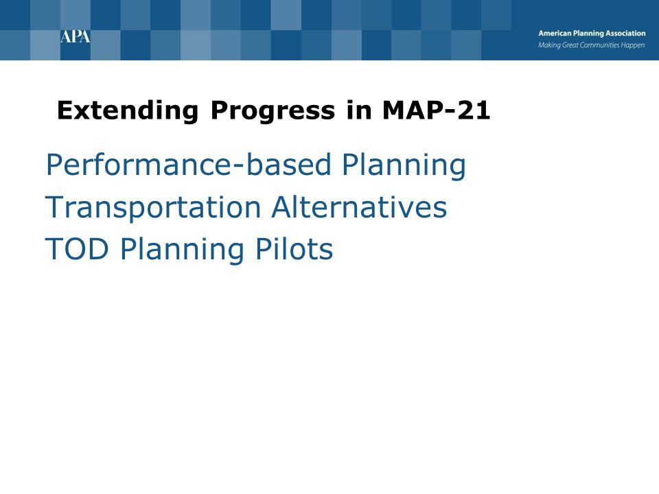 Extending Progress in MAP-21 Performance-based Planning Transportation Alternatives TOD Planning Pilots